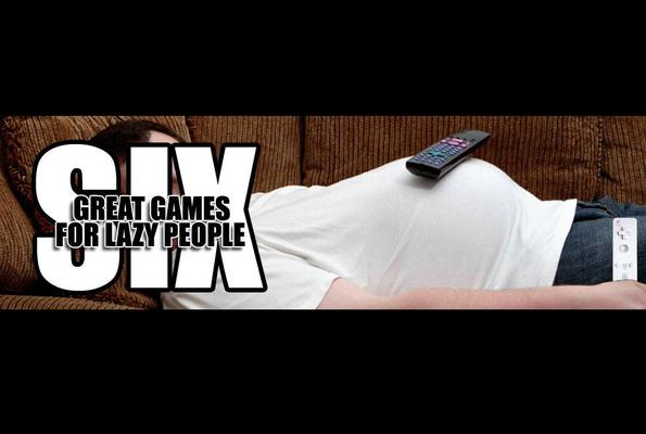 Six great games for lazy people