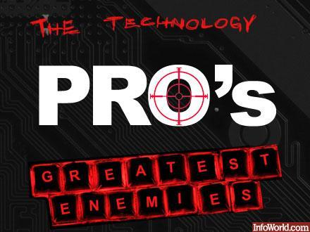 The technology pro's greatest enemies