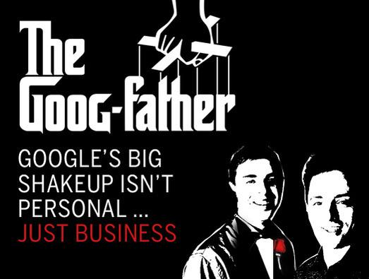 In Pictures: The Goog-father. Google's big shakeup isn't personal ... just business