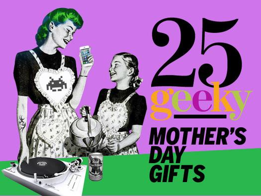 In Pictures: 25 geeky Mother's Day gifts