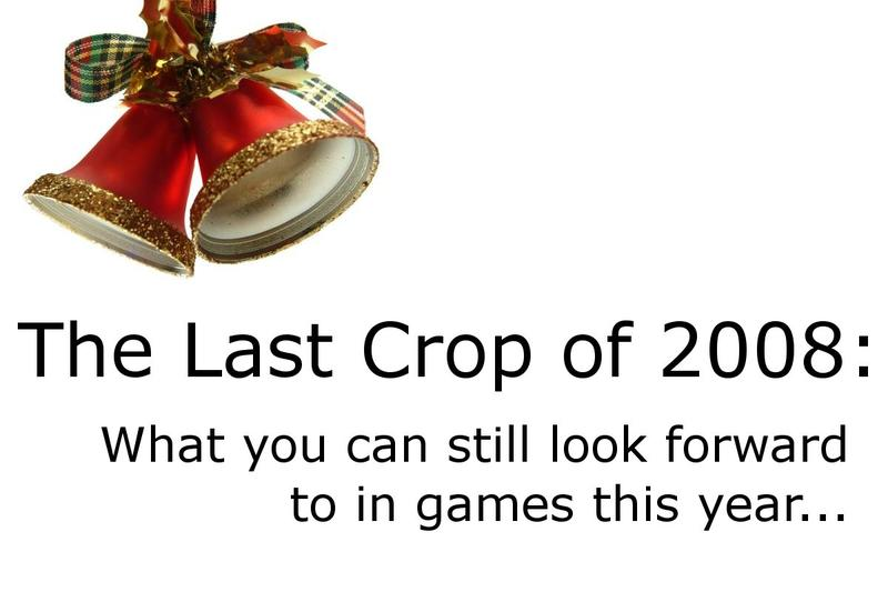 The last crop of 2008 games