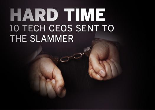 In Pictures: Hard time, 10 Tech CEOs sent to the slammer